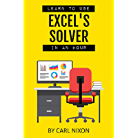Learn To Use Excel's Solver In An Hour (English Edition)