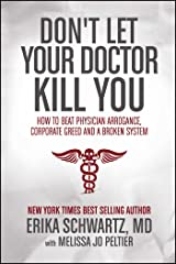 Don't Let Your Doctor Kill You: How to Beat Physician Arrogance, Corporate Greed and a Broken System Paperback