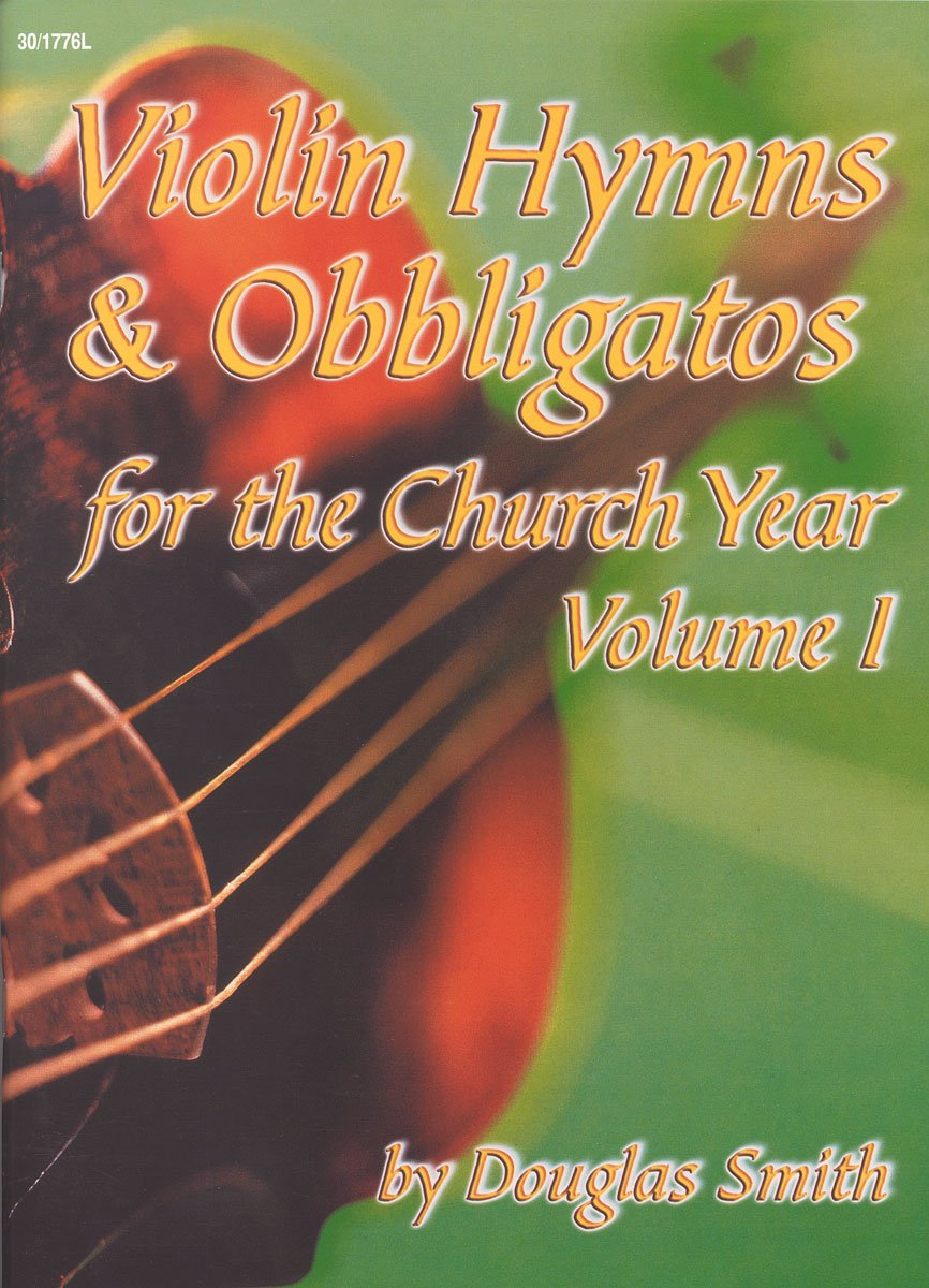 Read Online Violin Hymns and Obbligatos, Vol. 1: Including DIADEMATA, LYONS, LOBE DEN HERREN, ADESTE FIDELES and 59 other seasonal and standard hymns (String Solos & Collections, Violin) pdf epub