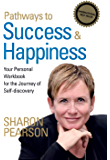 Pathways to Success & Happiness: Your Personal Workbook for the Journey of Self-discovery