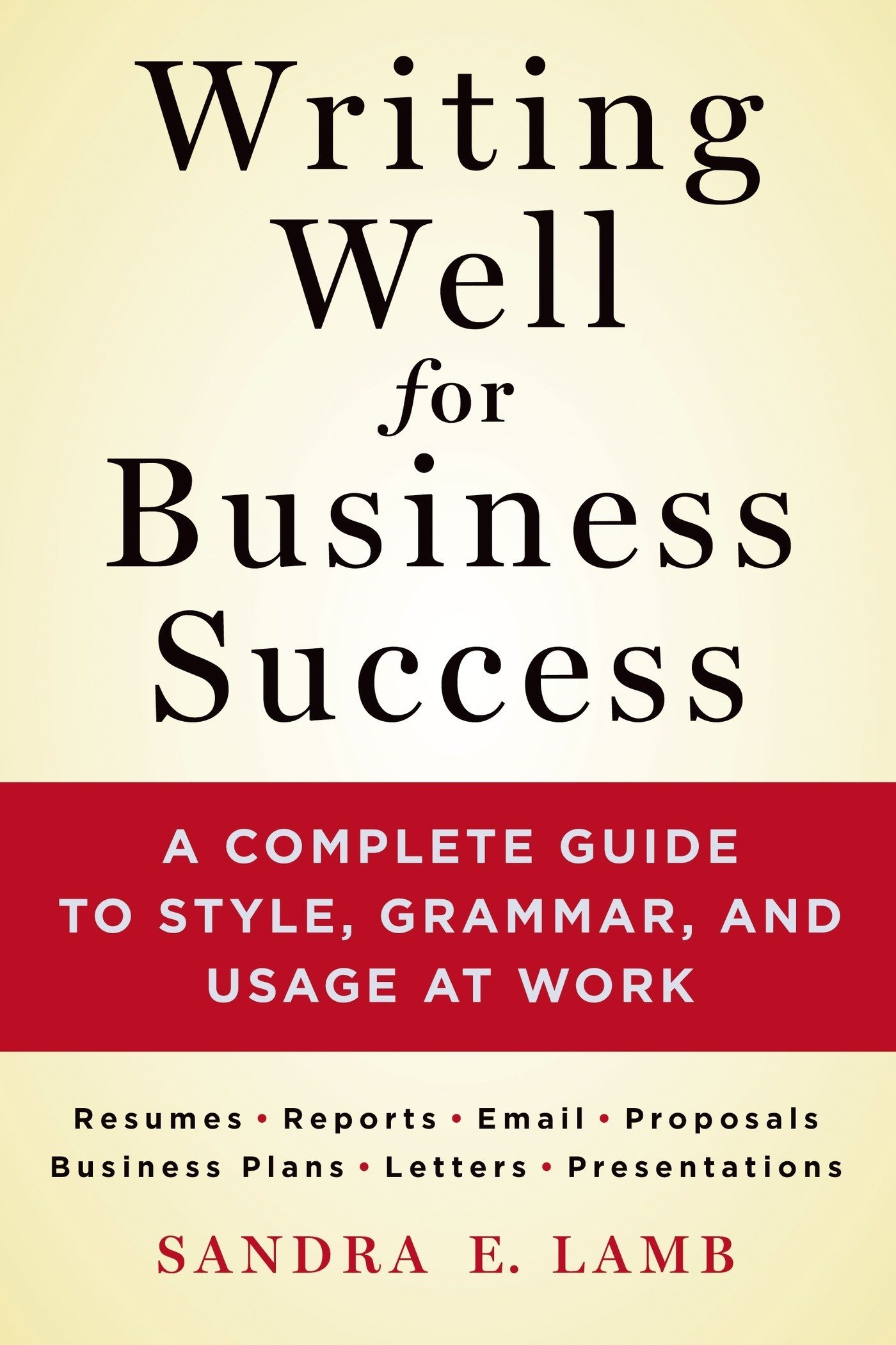 Writing Well for Business Success: A Complete Guide to Style, Grammar, and Usage at Work ebook