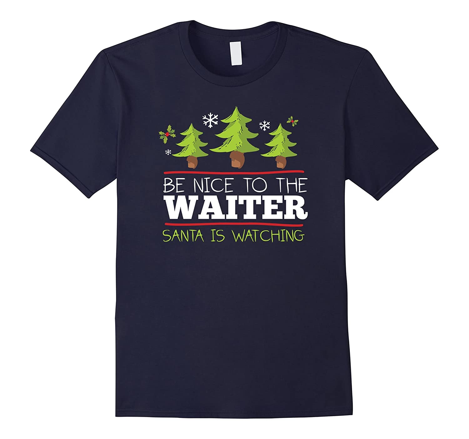 Be Nice to Waiter Santa Watching Christmas T-Shirt-FL