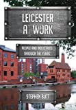 Leicester at Work: People and Industries Through the Years