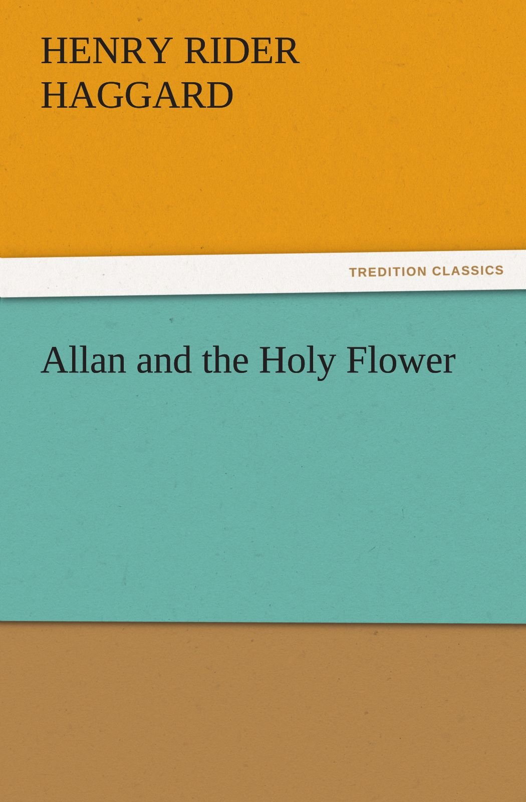 Read Online Allan and the Holy Flower (TREDITION CLASSICS) ebook