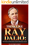 Think Like Ray Dalio: Top 30 Life And Business Lessons From Ray Dalio