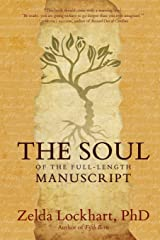 The Soul of the Full-Length Manuscript: Turning Life's Wounds into the Gift of Literary Fiction, Memoir, or Poetry Kindle Edition