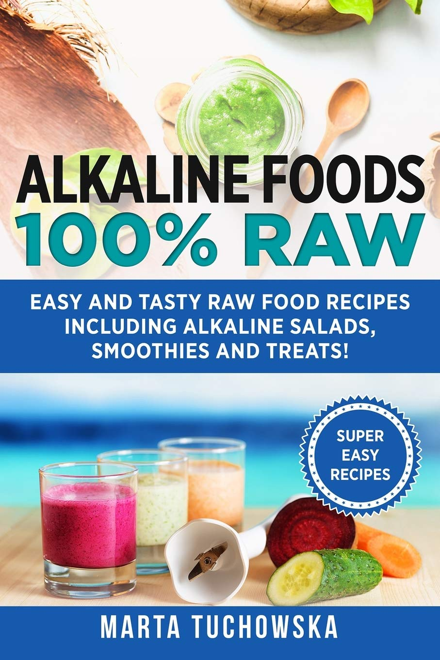 Alkaline Foods 100 Raw Easy And Tasty Raw Food Recipes