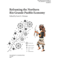 Reframing the Northern Rio Grande Pueblo Economy (Anthropological Papers Book 80) (English Edition)