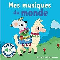Mes Musiques du Monde : 6 Musiques à Écouter, 6 Images à Regarder (Livre Sonore)
