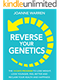 Reverse Your Genetics: The 14 Day Program To Lose Weight, Look Younger, Feel Better And Reclaim Your Health And Happiness (Includes A 14 Day Meal Plan)