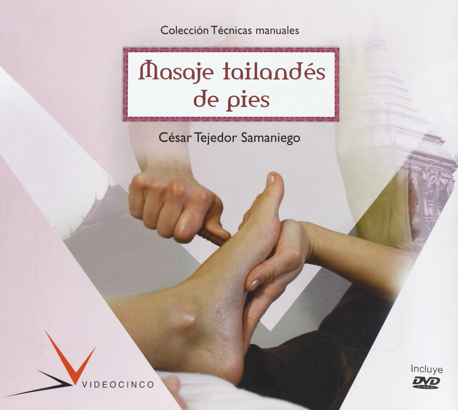Masaje Tailandés de pies / Foot Thai Massage (Técnicas manuales / Manual Techniques) (Spanish Edition): Cesar Tejedor Samaniego: 9788487190957: Amazon.com: ...