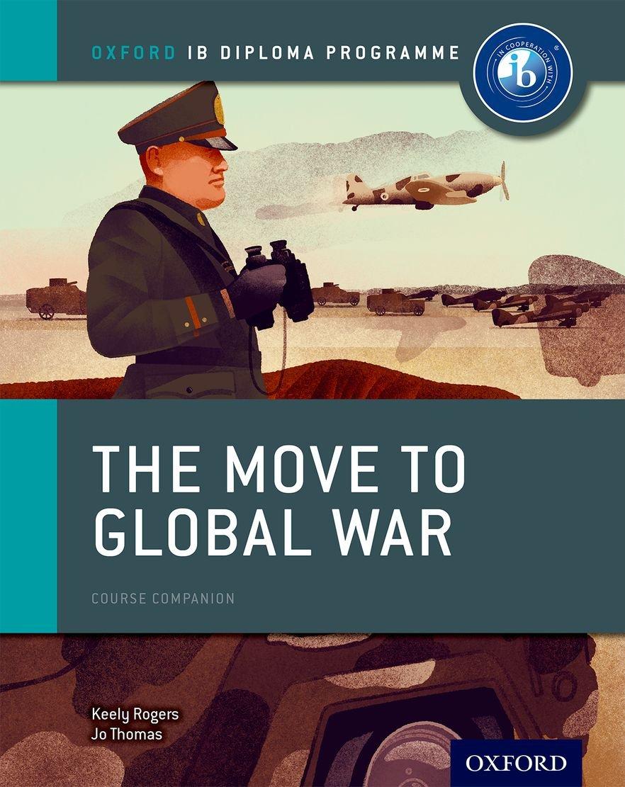 Amazon.com: The Move to Global War: IB History Course Book: Oxford IB  Diploma Program (9780198310181): Jo Thomas, Keely Rogers: Books