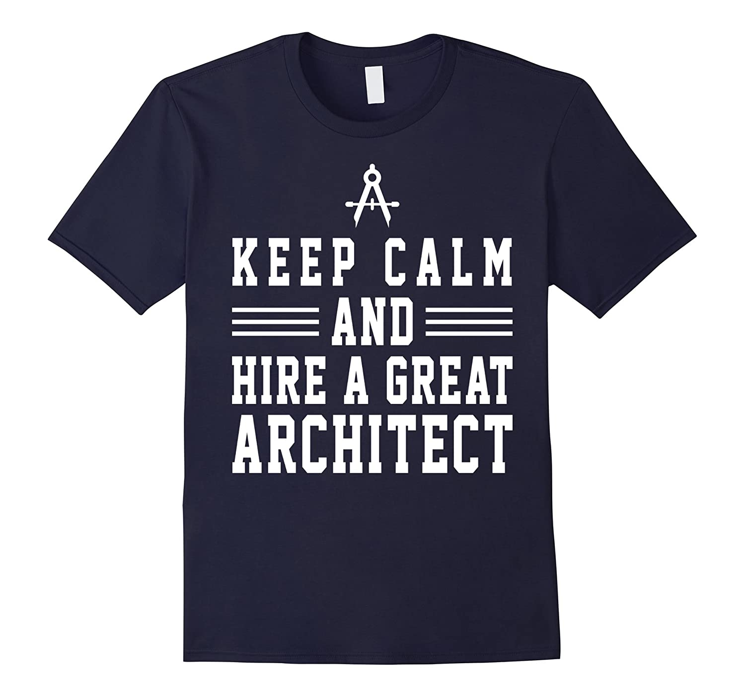 Keep Calm And Hire A Great Architect Funny Shirt Gift-PL