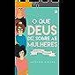 O que Deus diz sobre as mulheres: Feminilidade x Feminismo