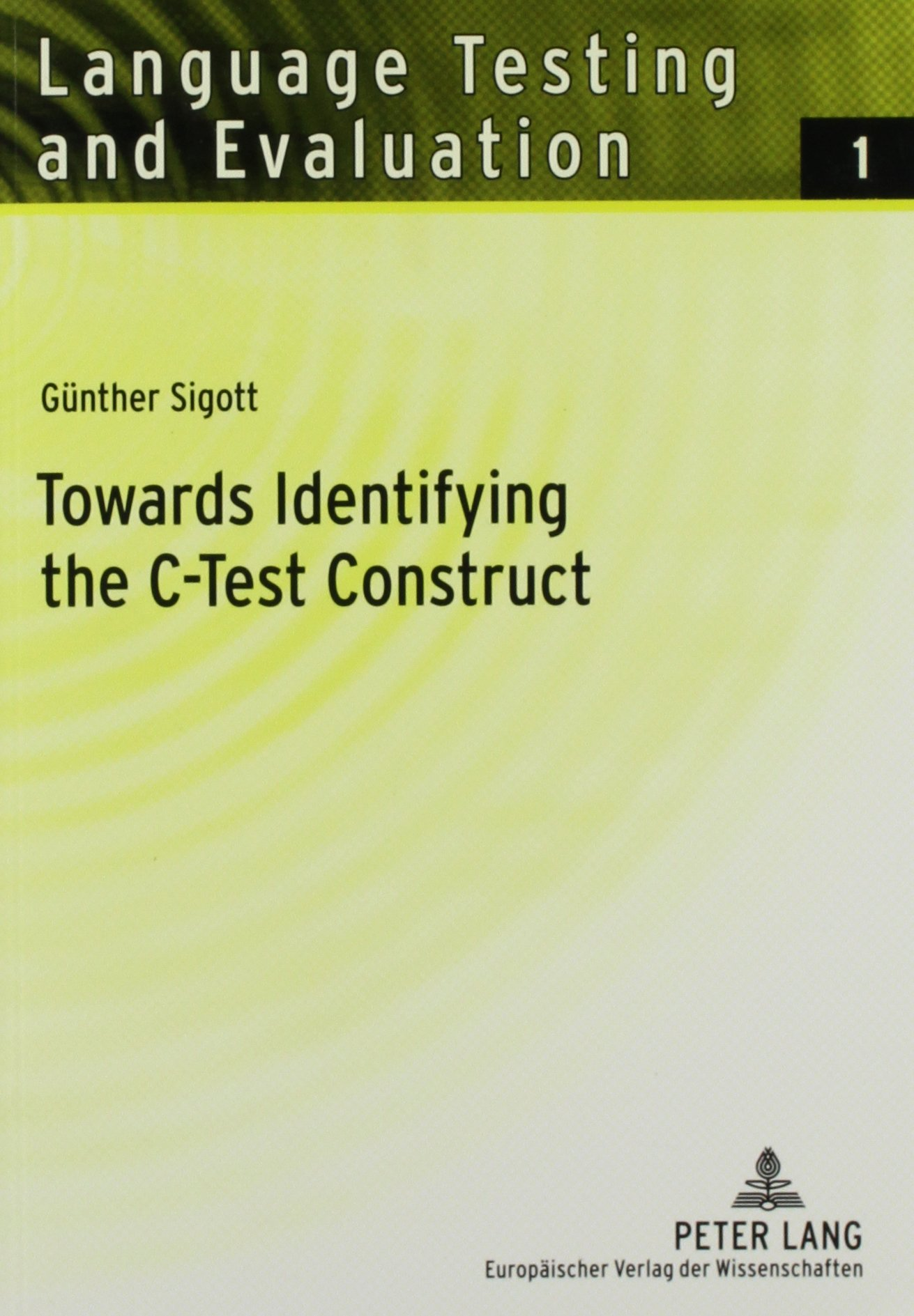Towards Identifying the C-Test Construct (Language Testing and Evaluation) by Peter Lang Publishing