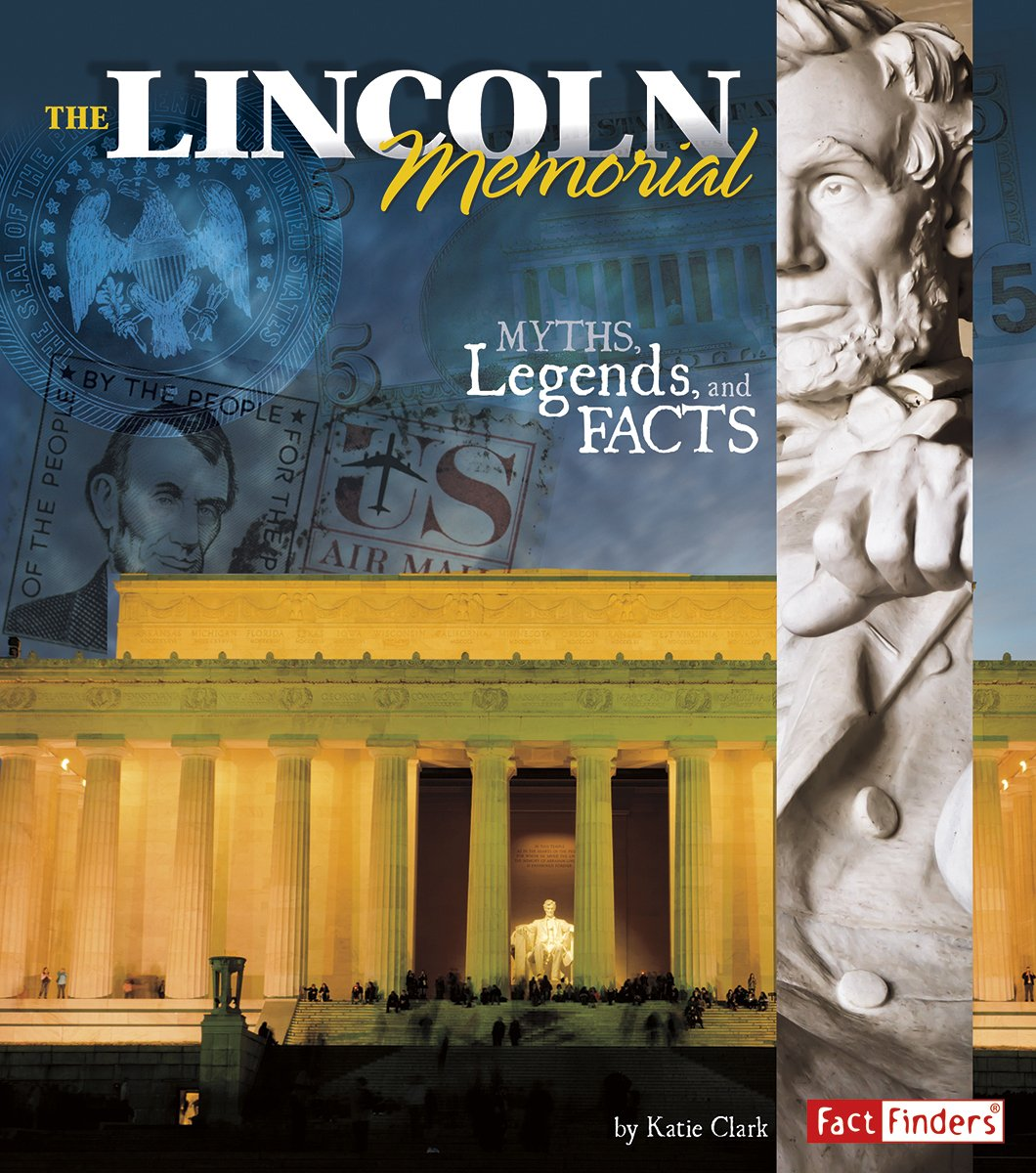 The Lincoln Memorial: Myths, Legends, and Facts (Monumental History)