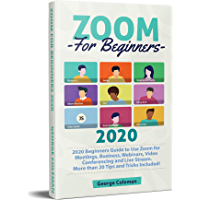 Zoom: 2020 Beginners Guide to Use Zoom for Meetings, Businesses, Webinars, Video Conferencing and Live Stream. More than…