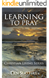 Learning to Pray - Prayers for Every Occasion