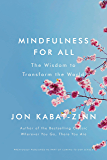 Mindfulness for All: The Wisdom to Transform the World (Coming to Our Senses Part 4)