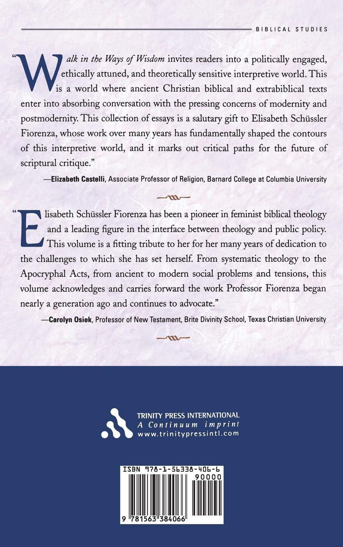Walk in the Ways of Wisdom: Essay in Honor of Elisabeth ...