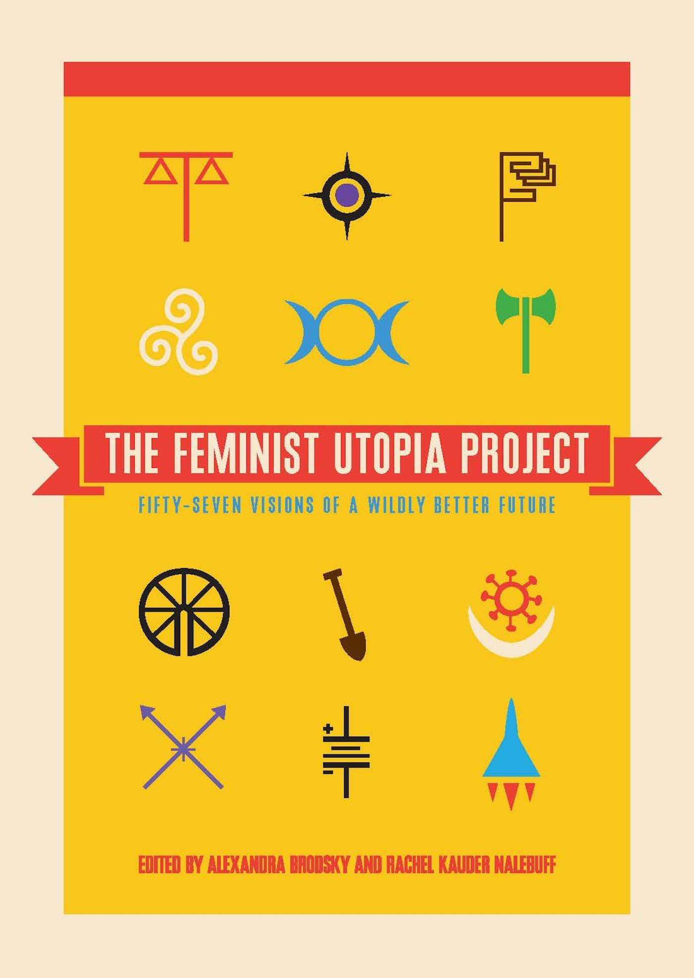 Download The Feminist Utopia Project: Fifty-Seven Visions of a Wildly Better Future pdf epub