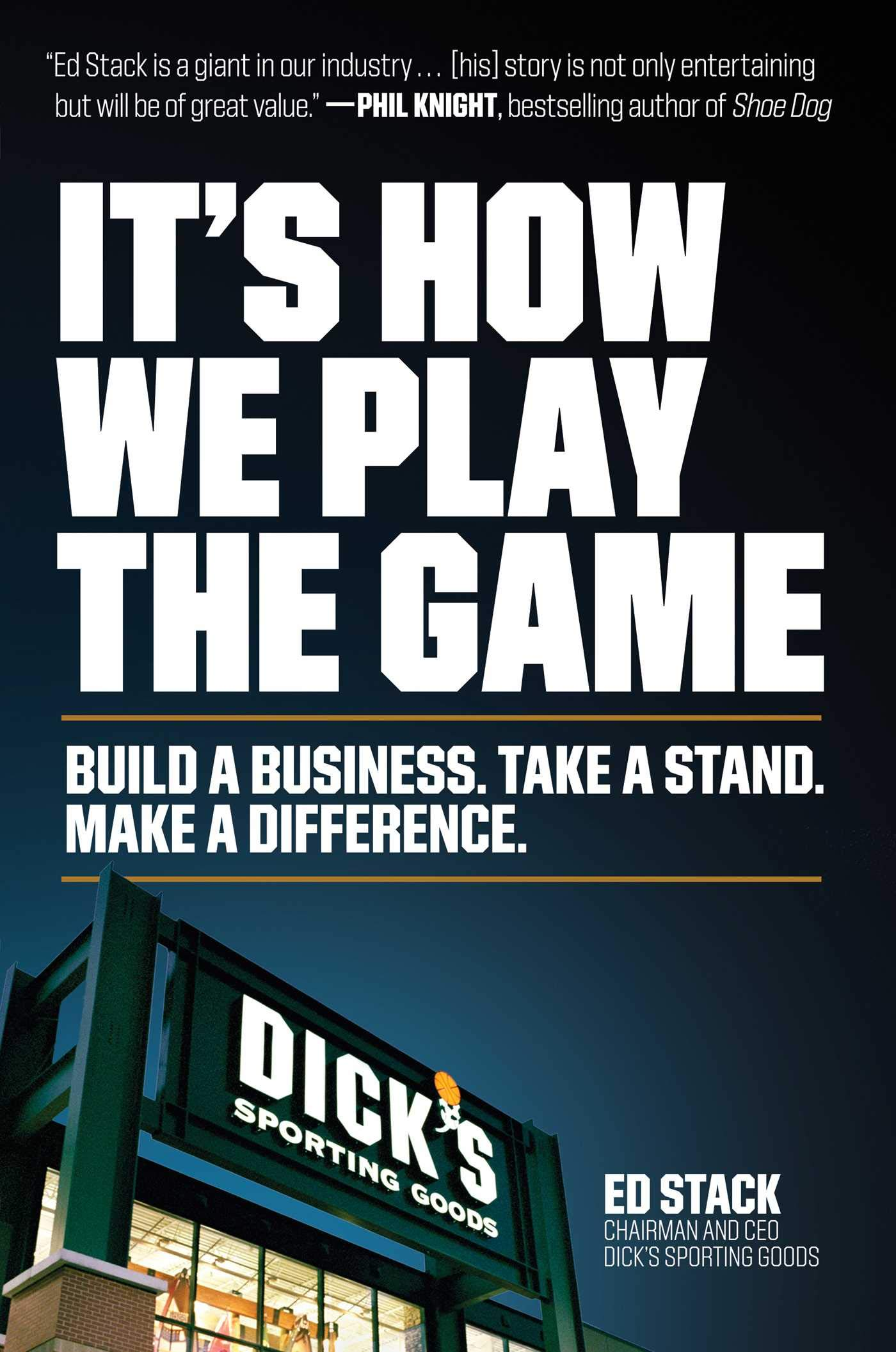 It's How We Play the Game: Build a Business. Take a Stand. Make a Difference. by Scribner