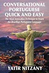 Conversational Portuguese Quick and Easy: The Most Innovative Technique to Learn the Brazilian Portuguese Language. For Beginners, Intermediate, and Advanced Speakers Paperback
