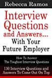 Interview Questions and Answers...With Your Future Employer: How To Answer The Toughest Interview Questions (130 Interview Questions and Answers To Come Out On Top