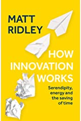 How Innovation Works: Serendipity, Energy and the Saving of Time Kindle Edition