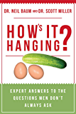 How's It Hanging?: Expert Answers to the Questions Men Don't Always Ask