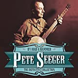 The Definitive Pete Seeger If I Had A Hammer