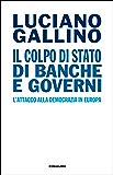Il colpo di Stato di banche e governi: L'attacco alla democrazia in Europa (Einaudi. Passaggi)