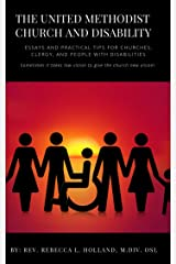 The United Methodist Church and Disability: Essays and Practical Tips for Churches, Clergy, and People with Disabilities Kindle Edition