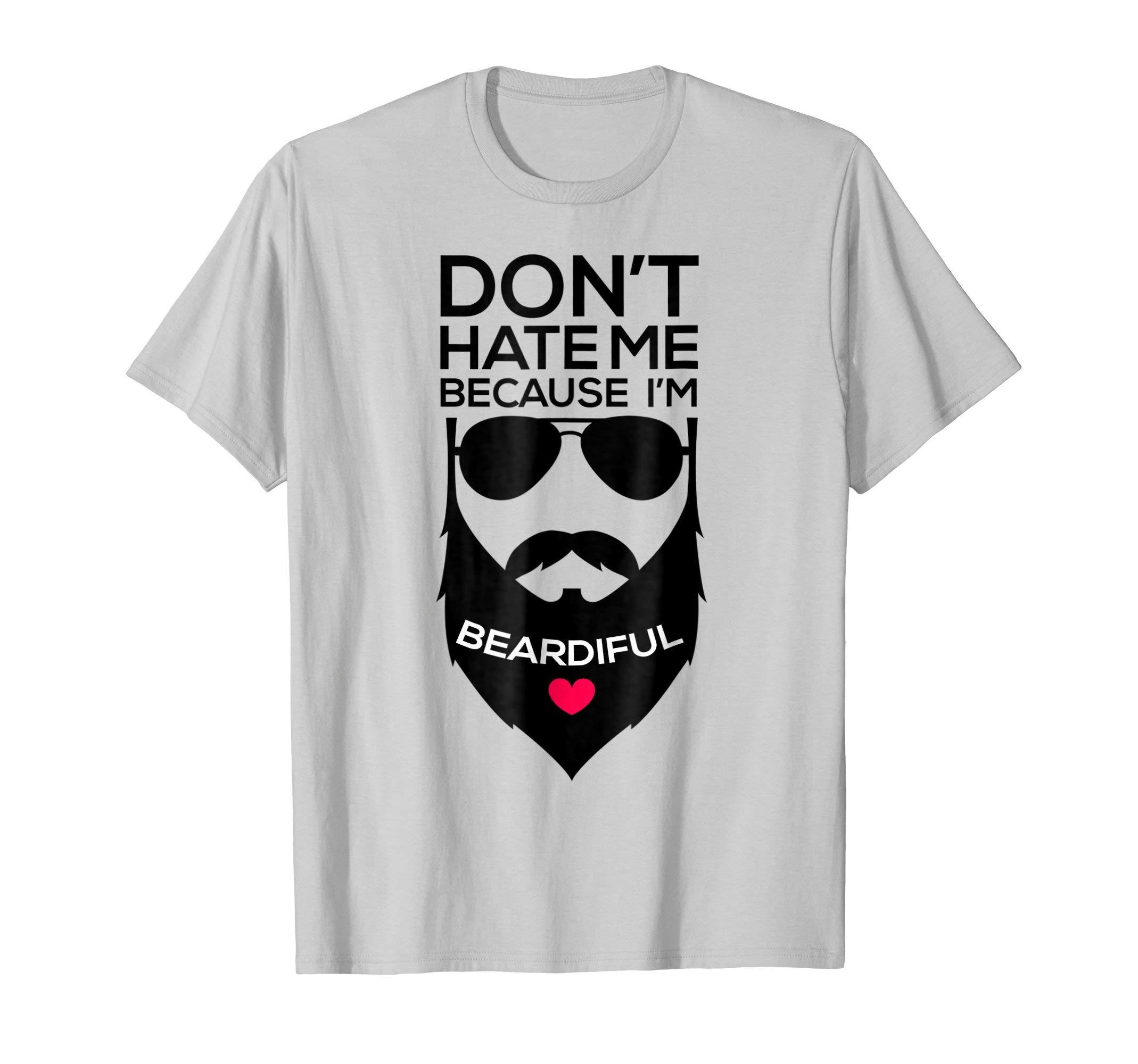8b4d728f6 Don't Hate Me Because I'm Beardiful Funny Beard T Shirt Men - New ...