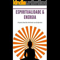 Espiritualidade & Energia: Pacote de 4 livros em 1 (Despertar Espiritual, Chakra, Vontade, Terceiro Olho) O guia final…