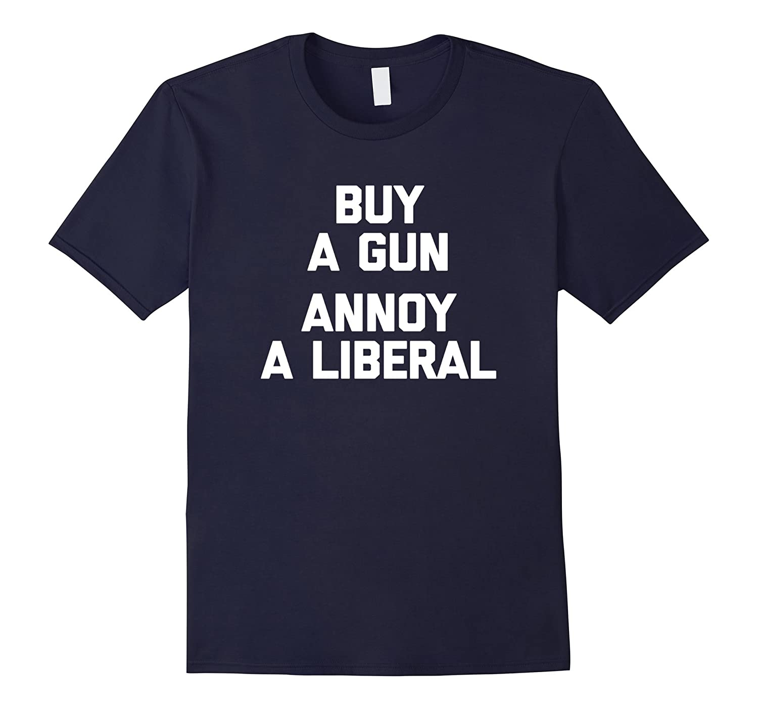 Buy A Gun, Annoy A Liberal T-Shirt funny saying gun owner-RT