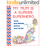 My Mum is a Superb Superhero : Picture Book for Mother's Day or Birthday for Young and Older Mothers from Kids, Daughter…