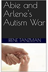 Abie and Arlene's Autism War Kindle Edition