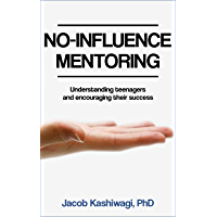 No-Influence Mentoring: Understanding teenagers and encouraging their success (English Edition)
