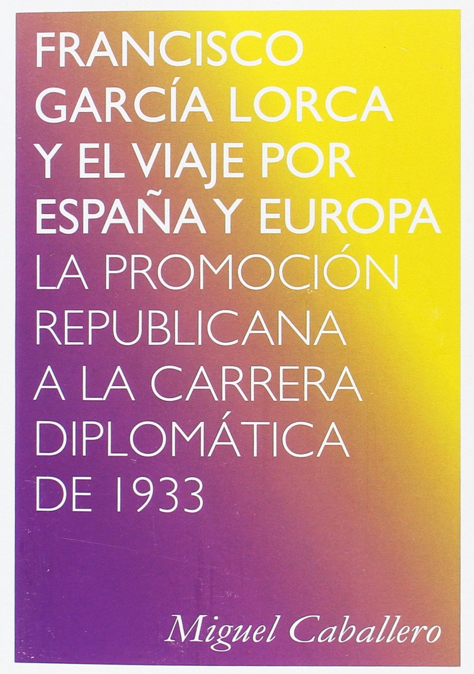Francisco García Lorca y el viaje por España y Europa: La promoción republicana a la carrera diplomática de 1933: Amazon.es: Caballero, Miguel: Libros