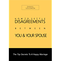 How To Settle Disagreements Between You & Your Spouse (Top Secrets To A Happy Marriage Book 1) (English Edition)