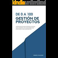 De 0 a 100 - Gestión de Proyectos: Aprendizaje rápido para volverte un Gestor de Proyectos Experto