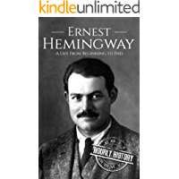 Ernest Hemingway: A Life From Beginning to End (English Edition)