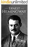 Ernest Hemingway: A Life From Beginning to End (Biographies of American Authors Book 1)