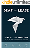 Beat the Lease: Real Estate Investing and the Art of Folding Burden into Abundance