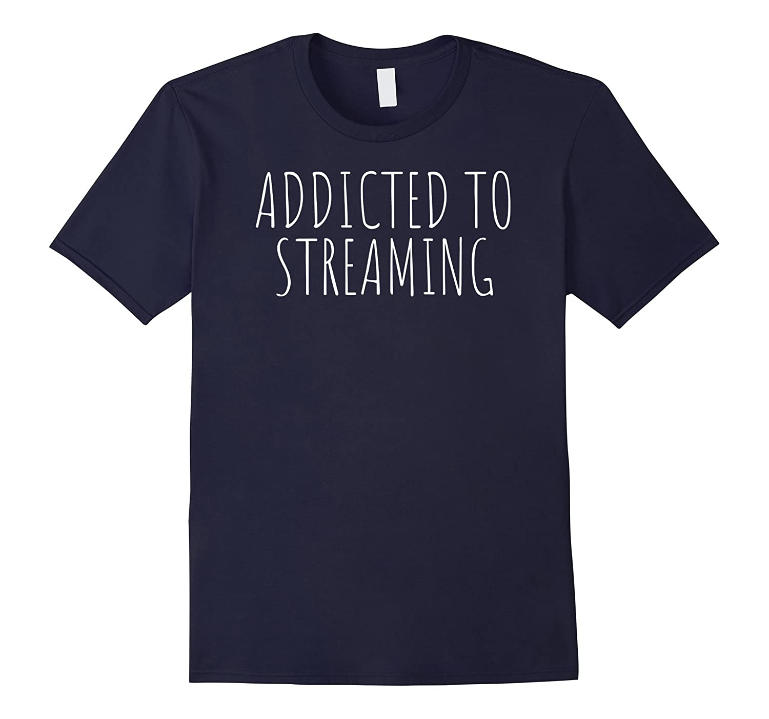 Addicted To Streaming Funny T-Shirt-FL