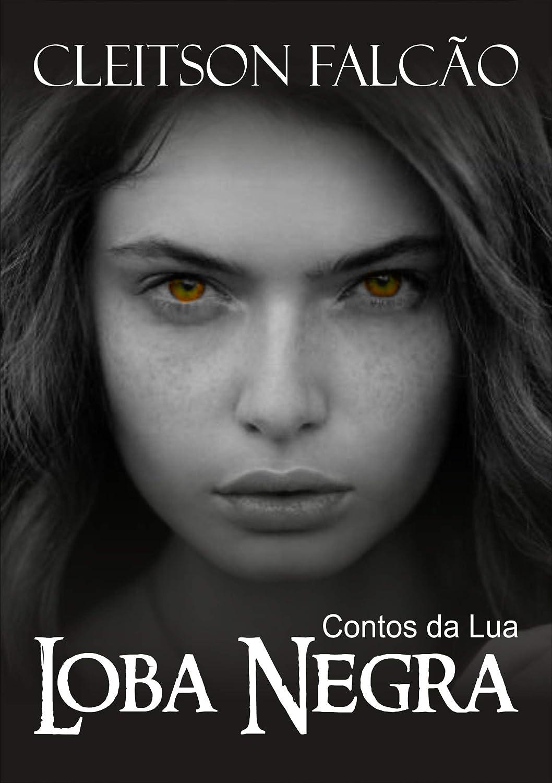 Contos da Lua: Loba Negra (Portuguese Edition) eBook: Cleitson ...