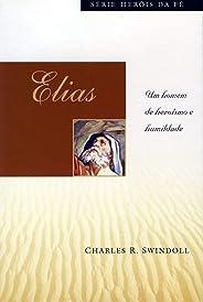 Elias: Um homem de heroísmo e humildade (Heróis da Fé): Um homem de herísmo e humildade