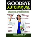 Goodbye Autoimmune Disease: How to Prevent and Reverse Chronic Illness and Inflammatory Symptoms Using Supermarket Foods (Goo
