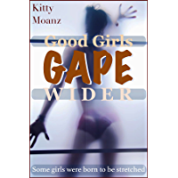 Good Girls Gape Wider: Some girls were born to be stretched (English Edition)